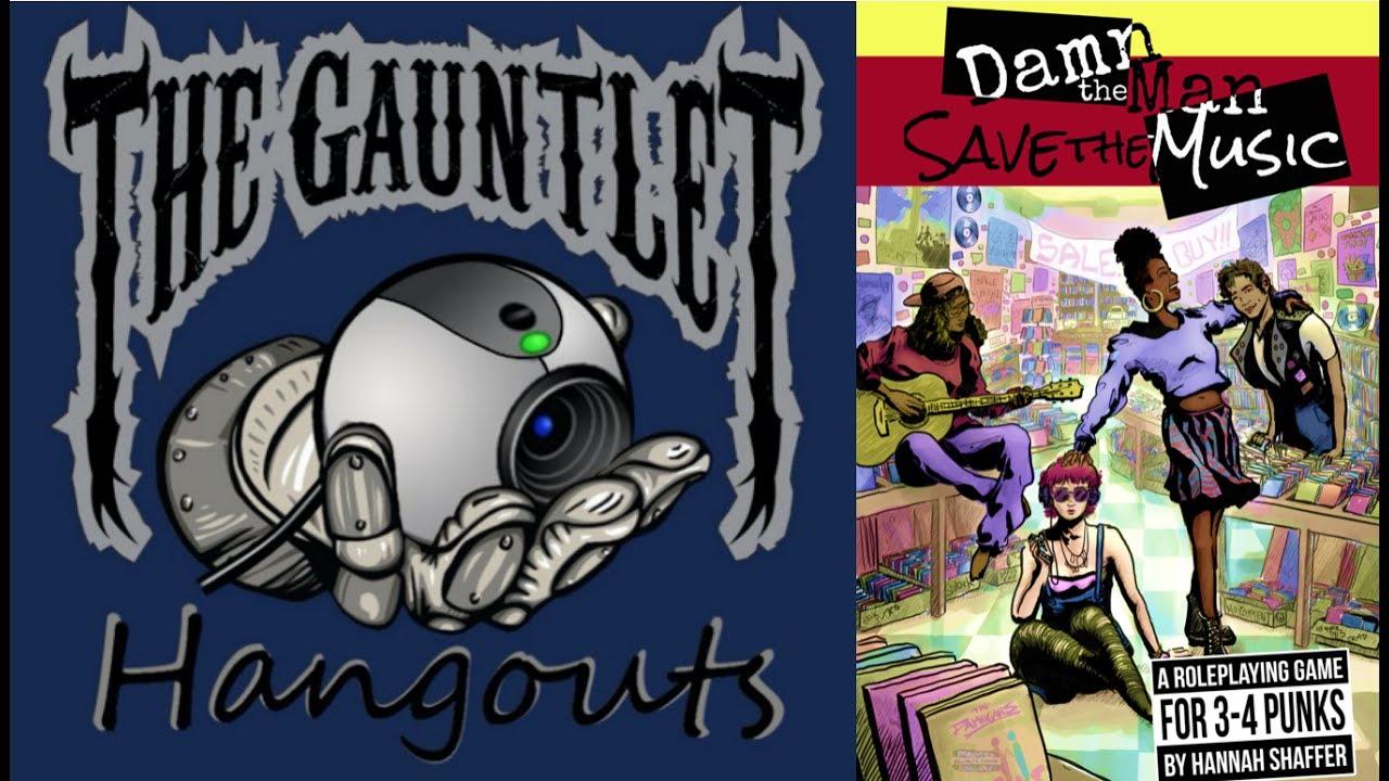 Gauntlet Hangouts - Damn the Man, Save the Music!