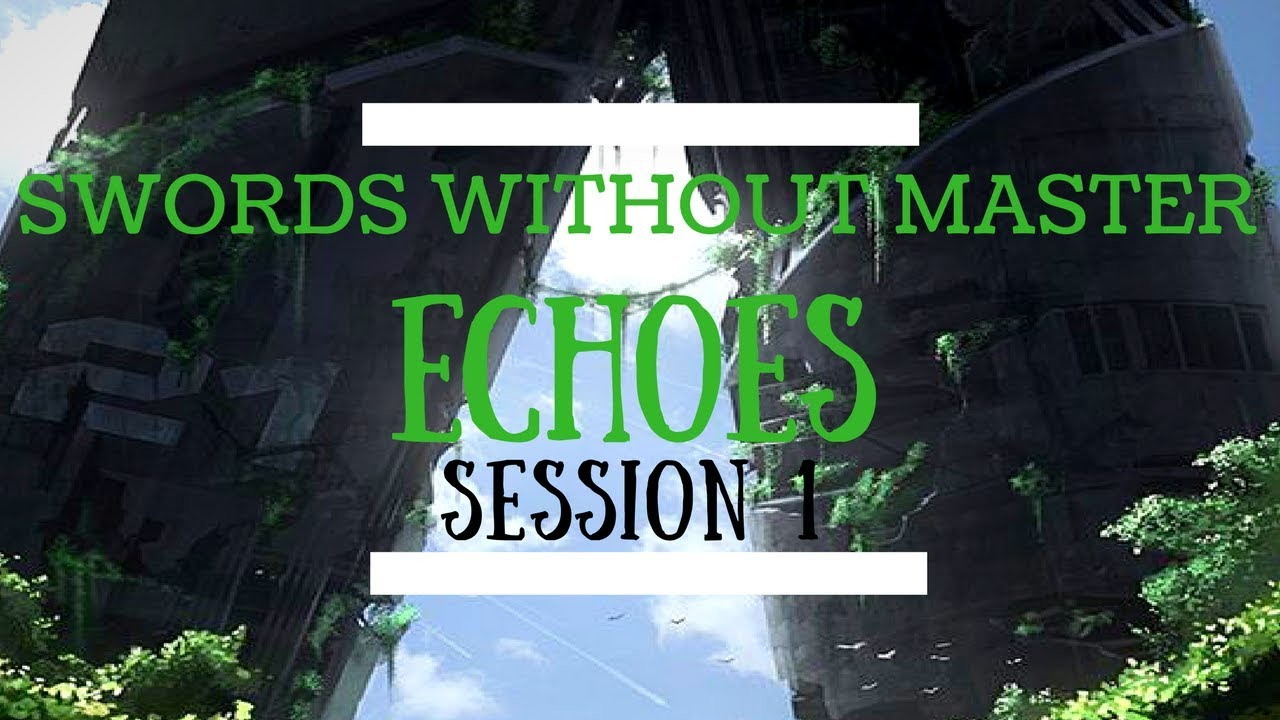 Swords without Master: Echoes - Session 1