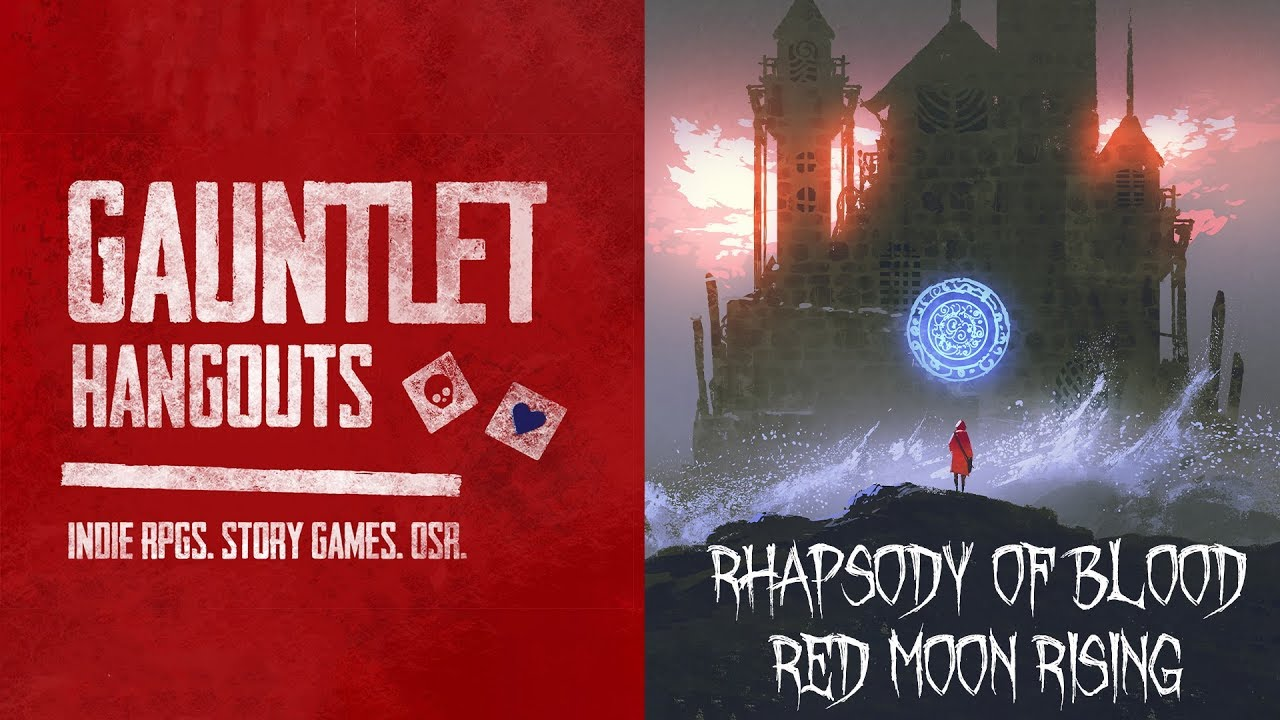 Gauntlet Hangouts - Rhapsody of Blood: Red Moon Rising (Session 1 of 4)
