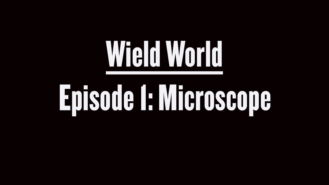 Wield World: Episode 1: Microscope