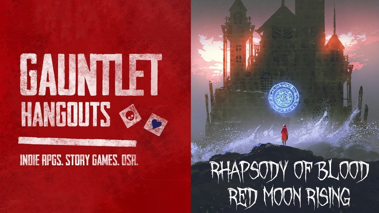 Gauntlet Hangouts - Rhapsody of Blood: Red Moon Rising (Session 3 of 4)