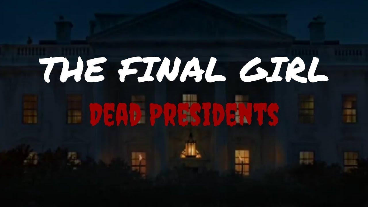 The Final Girl:  Dead Presidents