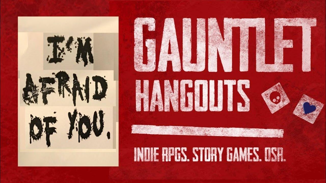I'm Afraid of You - playtest on Gauntlet Hangouts on 2/24/2018