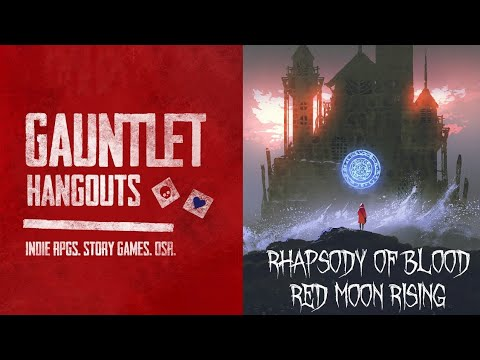 Gauntlet Hangouts - Rhapsody of Blood: Red Moon Rising (Session 4 of 4?)