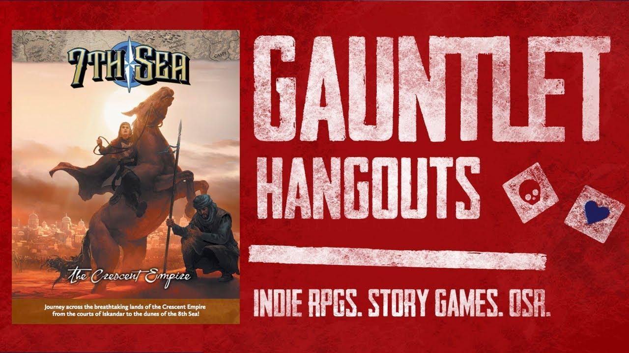 7th Sea: Crescent Empire: Gauntlet TGIT (1 of 4)