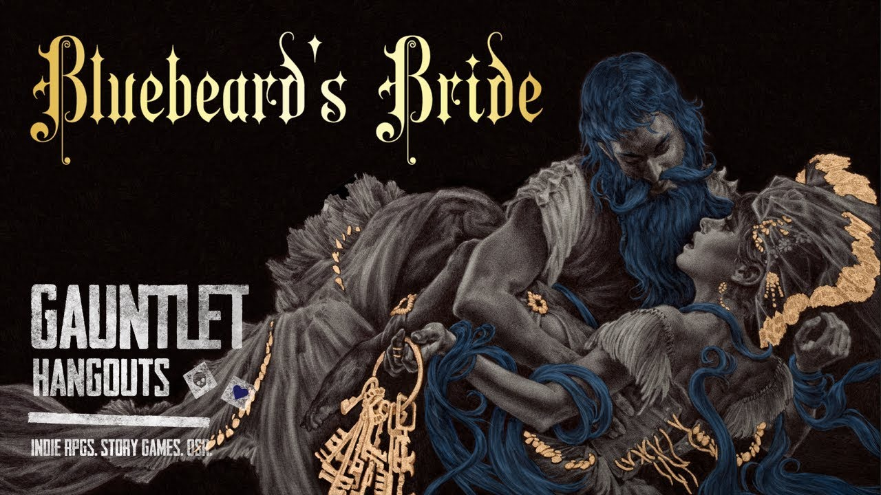Gauntlet Hangouts - Bluebeard's Bride Actual Play - A roleplaying game of feminine horror