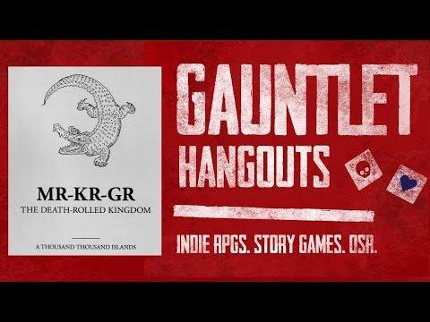 MR-KR-GR: The Death-Rolled Kingdom (1 of 2) - Gauntlet Hangouts