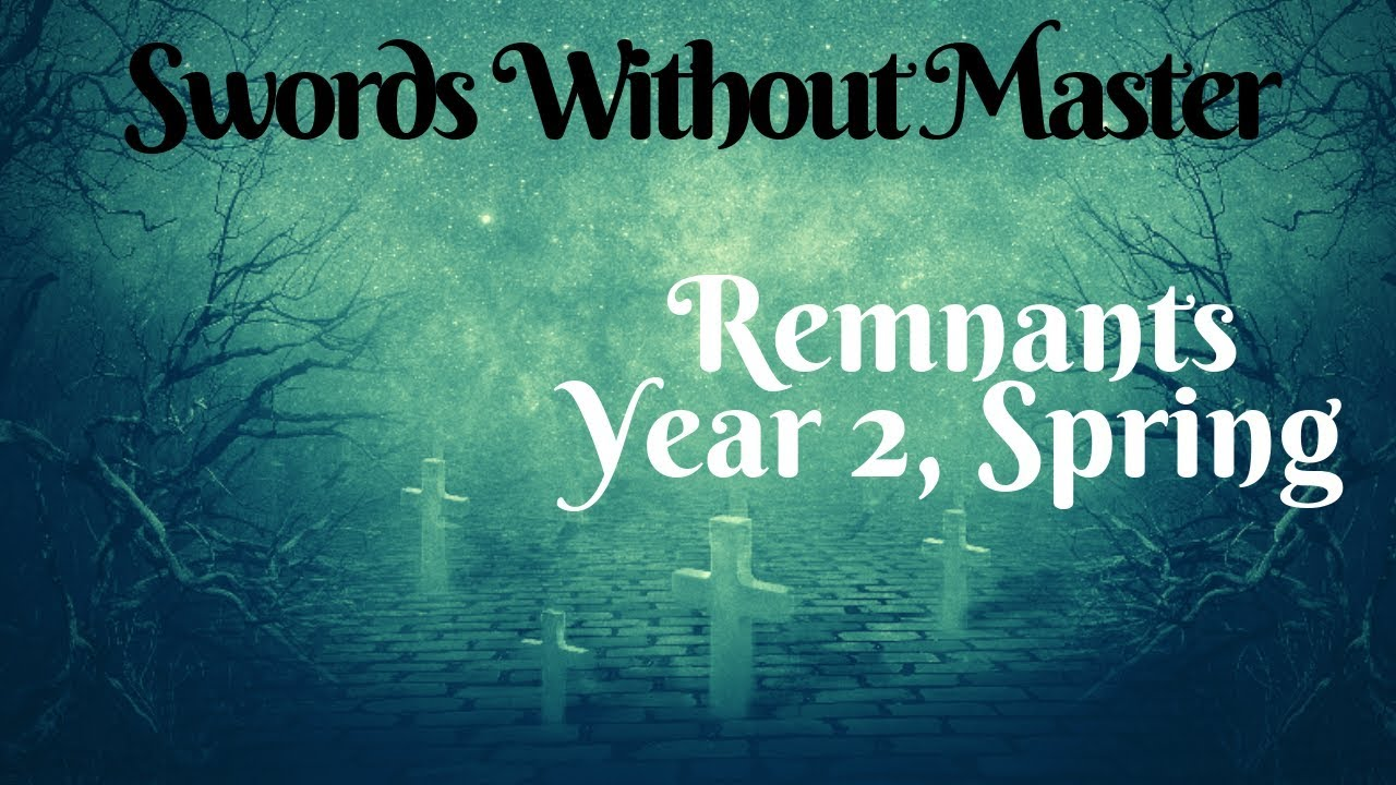 Swords Without Master - Remnants: Year 2, Spring