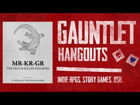 MR-KR-GR: The Death-Rolled Kingdom (2 of 2) - Gauntlet Hangouts
