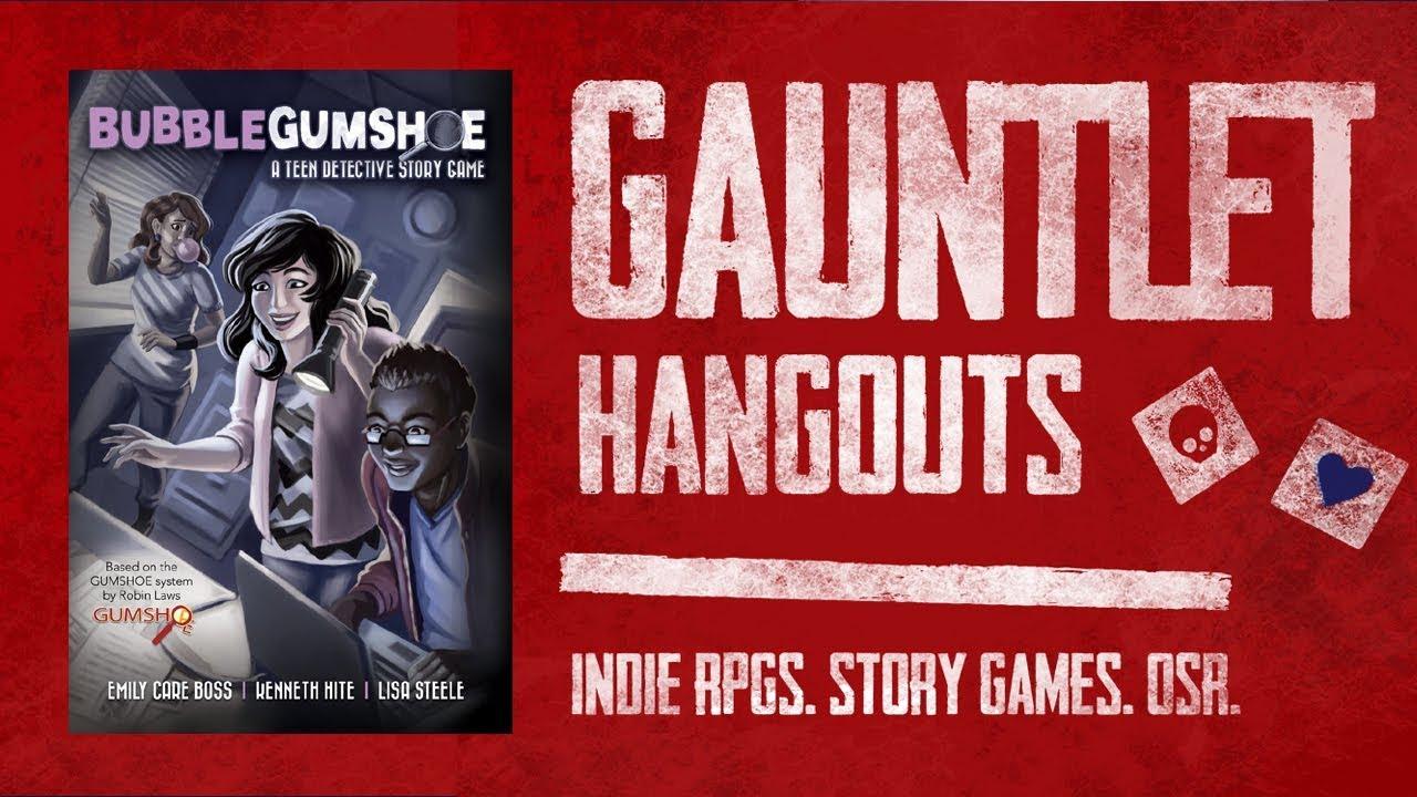 Bubblegumshoe: Gauntlet Hangouts (2 of 3)