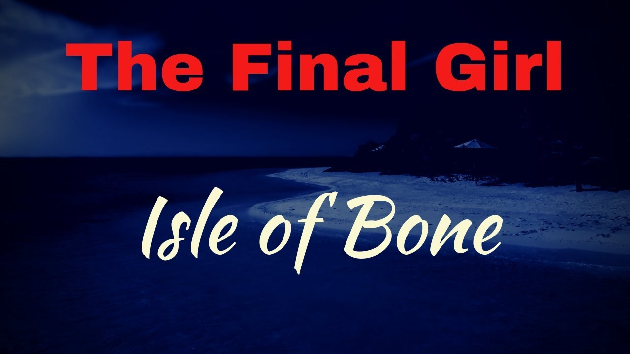 Saturday Story Time - The Final Girl:  The Isle of Bone