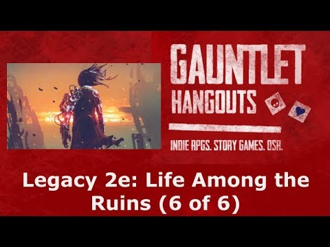 Legacy 2e: Life Among the Ruins: A Dawn Reflected On A Thousand Shards (6 out of 6)