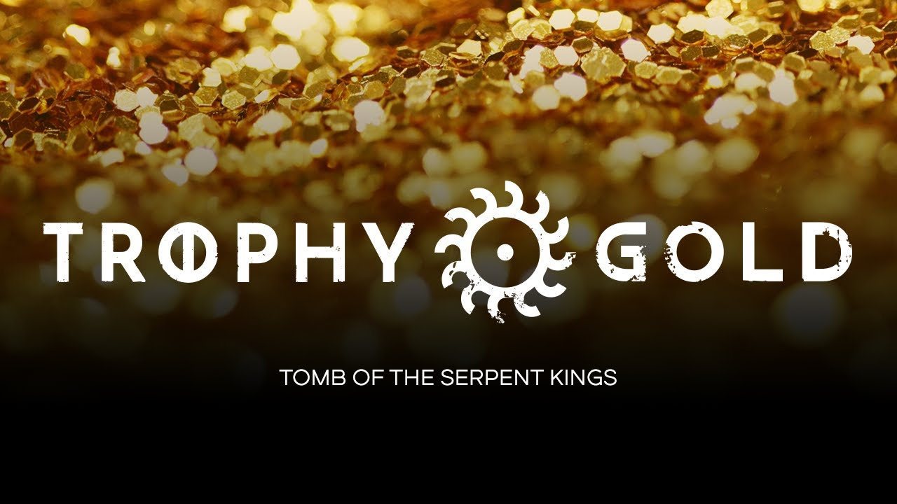 Trophy Gold — Tomb of the Serpent Kings (Session 2)
