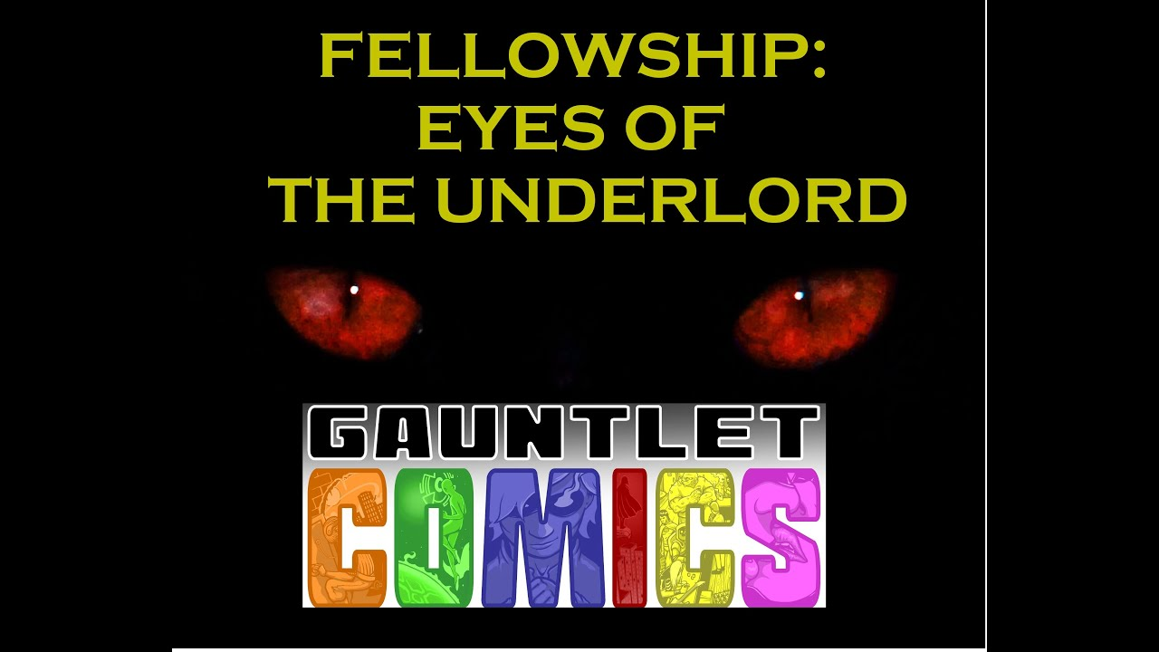 Gauntlet Comics: Fellowship - The Eyes of the Underlord Session 1 of 5