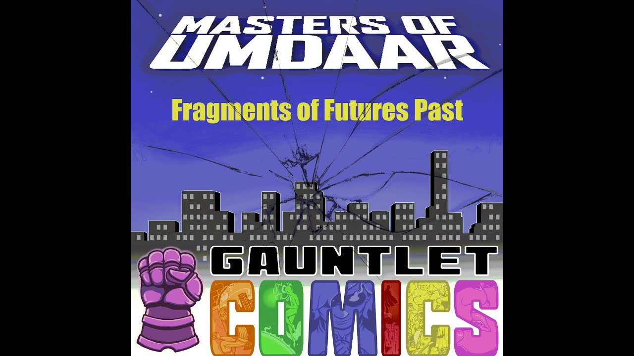 Gauntlet Comics Summer Crossover: Masters of Umdaar - Fragments of Futures Past Session 4 -  Finale