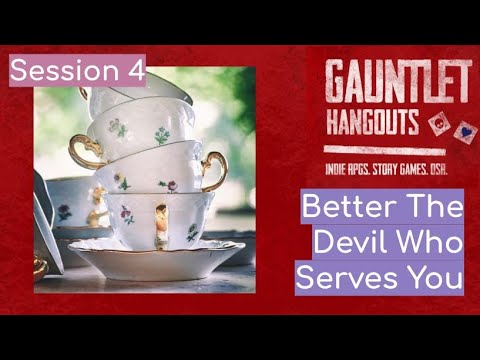 Better The Devil Who Serves You - Session 4