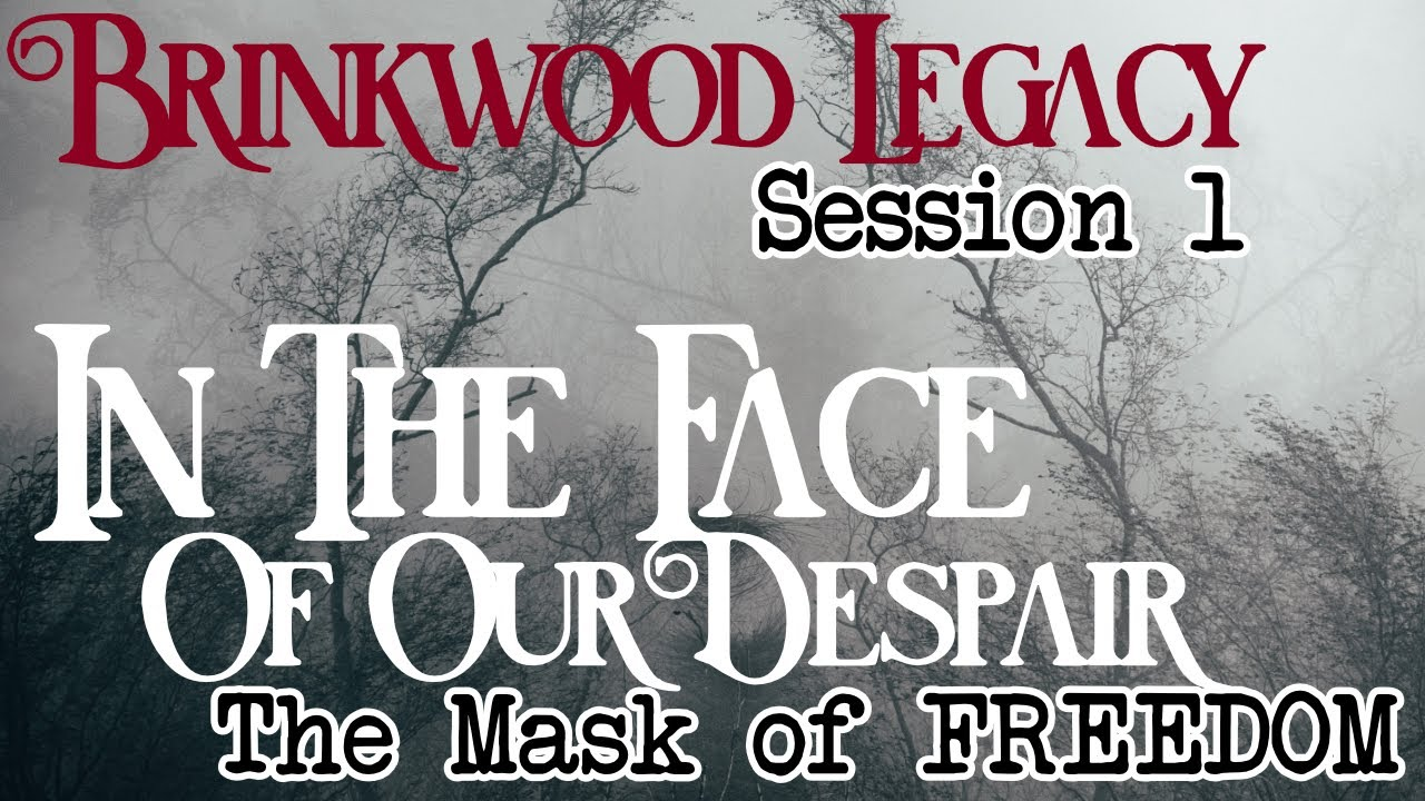 Brinkwood Legacy Session 1 (In The Face Of Our Despair)
