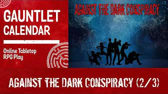 Against the Dark Conspiracy (2/3)