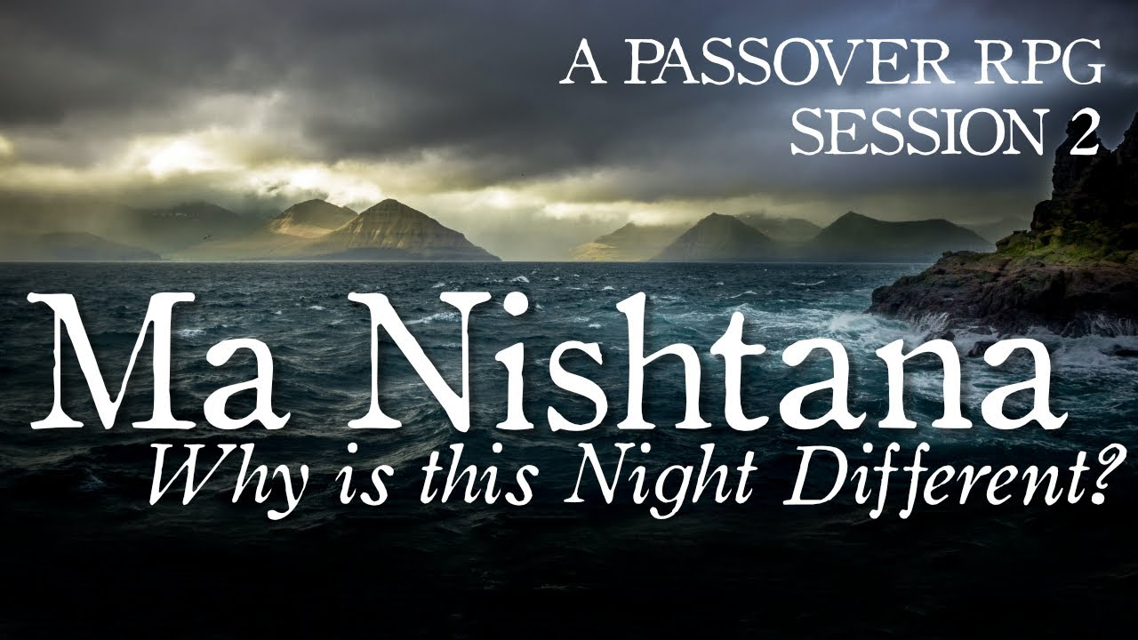 Ma Nishtana - Why is this Night Different? (2/2)