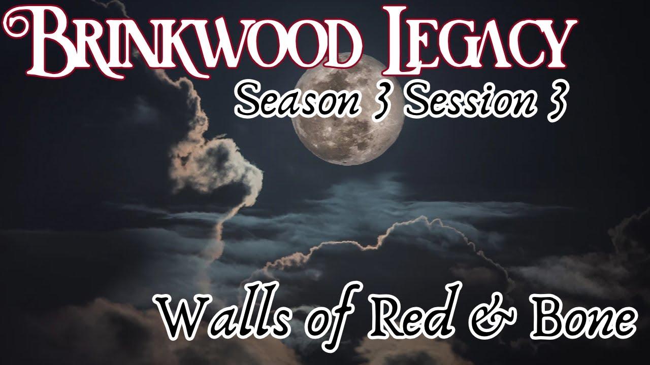 Brinkwood Legacy S3 Session 3 (Blood of Tyrants)