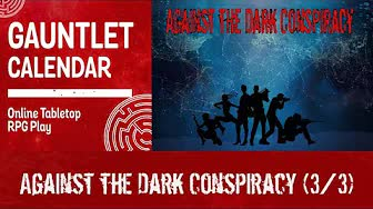 Against the Dark Conspiracy (3/3)