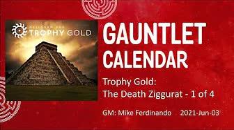 Trophy Gold: The Death Ziggurat (1/4) - 20210603