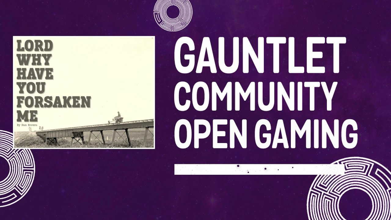 Lord Why Have You Forsaken Me (Gauntlet Community Open Gaming - Oct 2021)